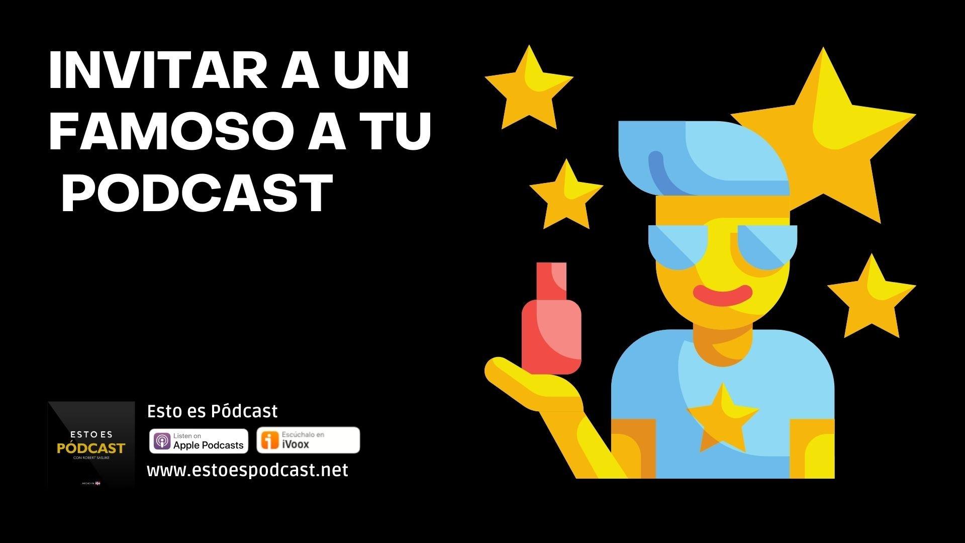 "4 claves si deseas invitar a ""famosos"" a tu podcast"