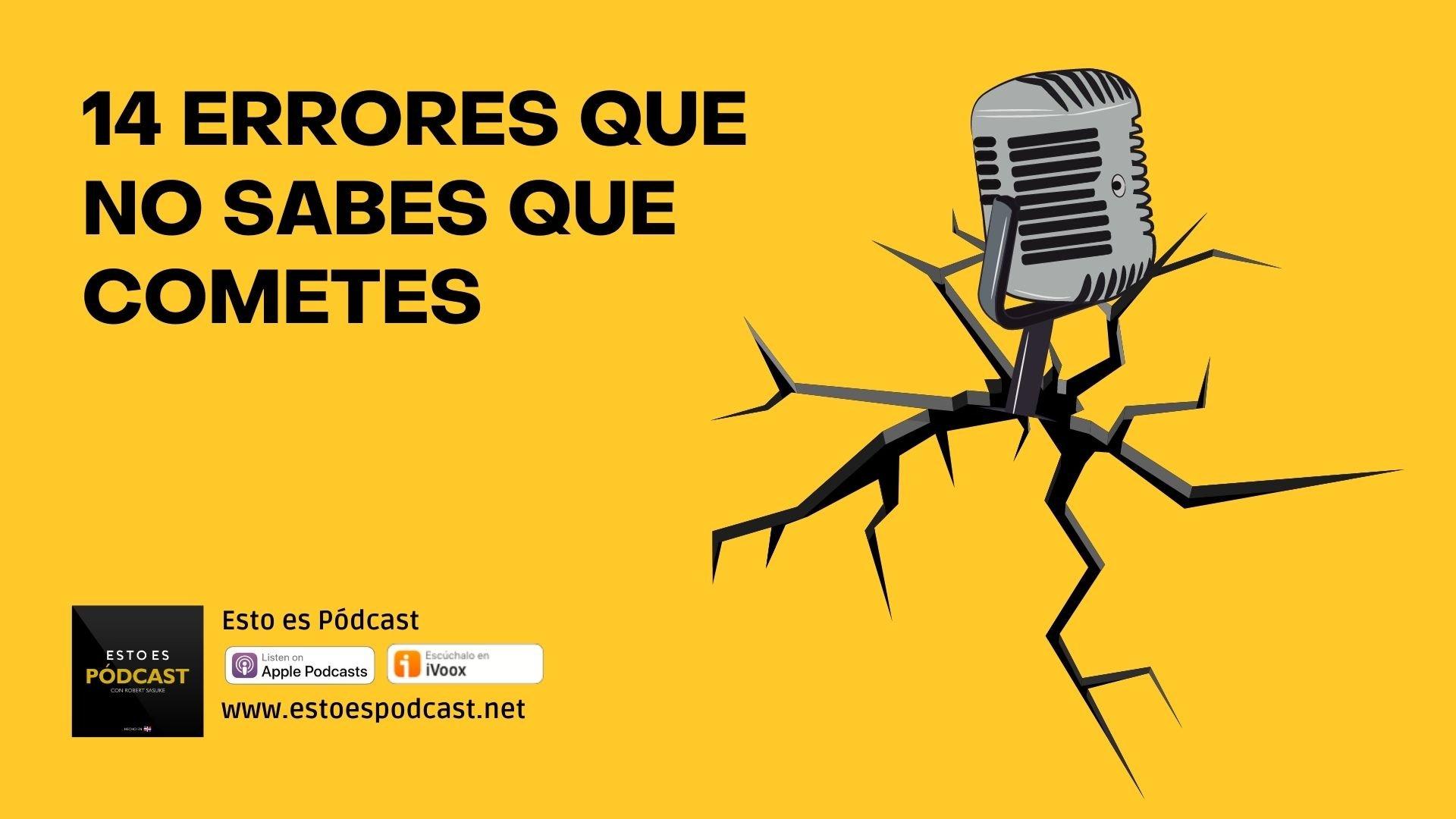 14 errores técnicos que cometes con tu podcast y no lo sabes
