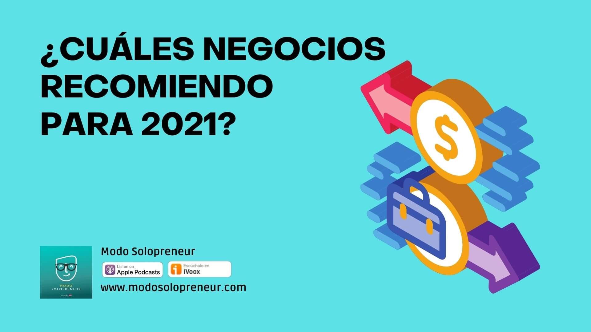 ¿Qué Negocios Recomiendo para Comenzar el Año 2021?