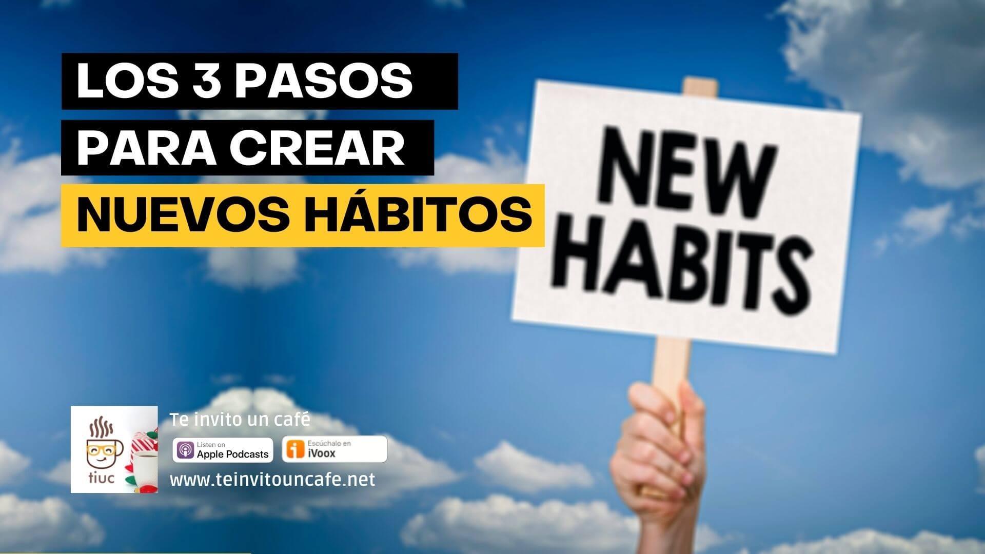 Los 3 Pasos para crear Nuevos Hábitos
