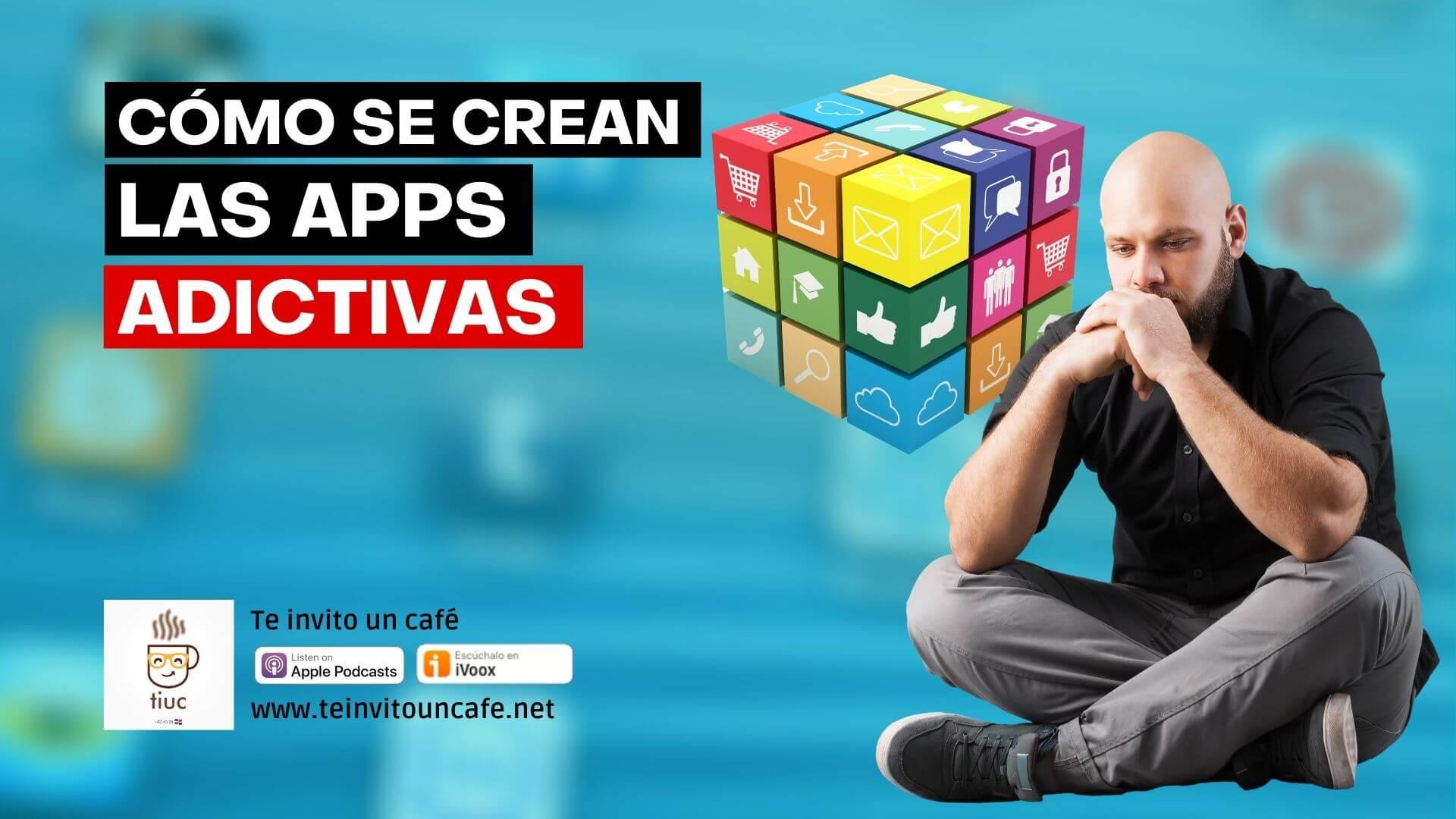 Cómo se crean las Apps Adictivas