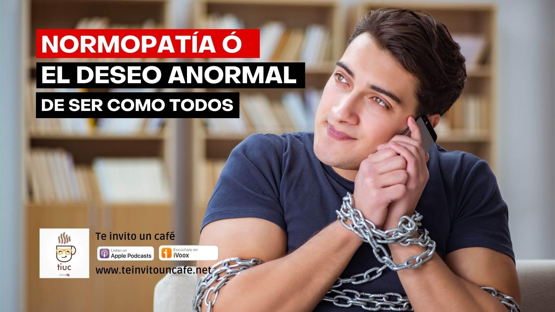 Normopatía ó El Deseo Anormal de Ser Como los Demás