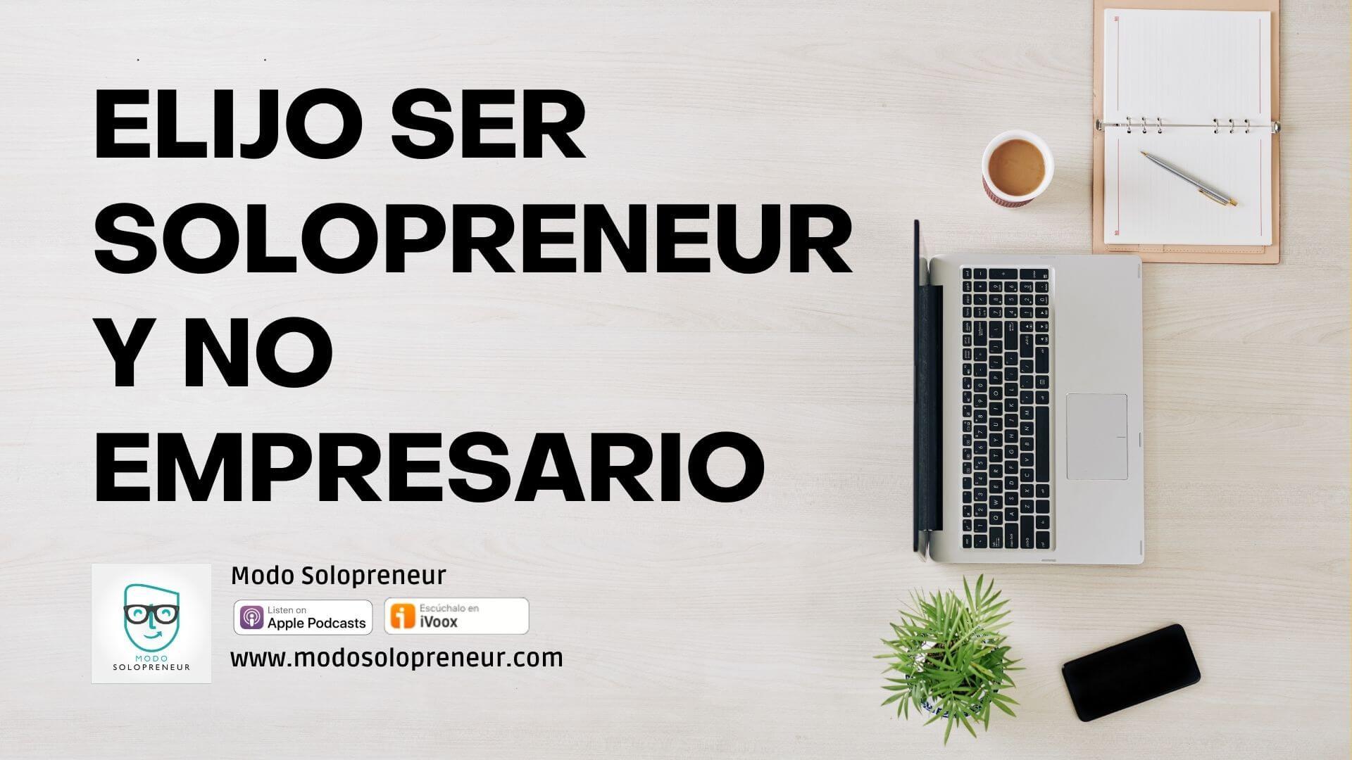 Por qué elijo ser Solopreneur y No Empresario