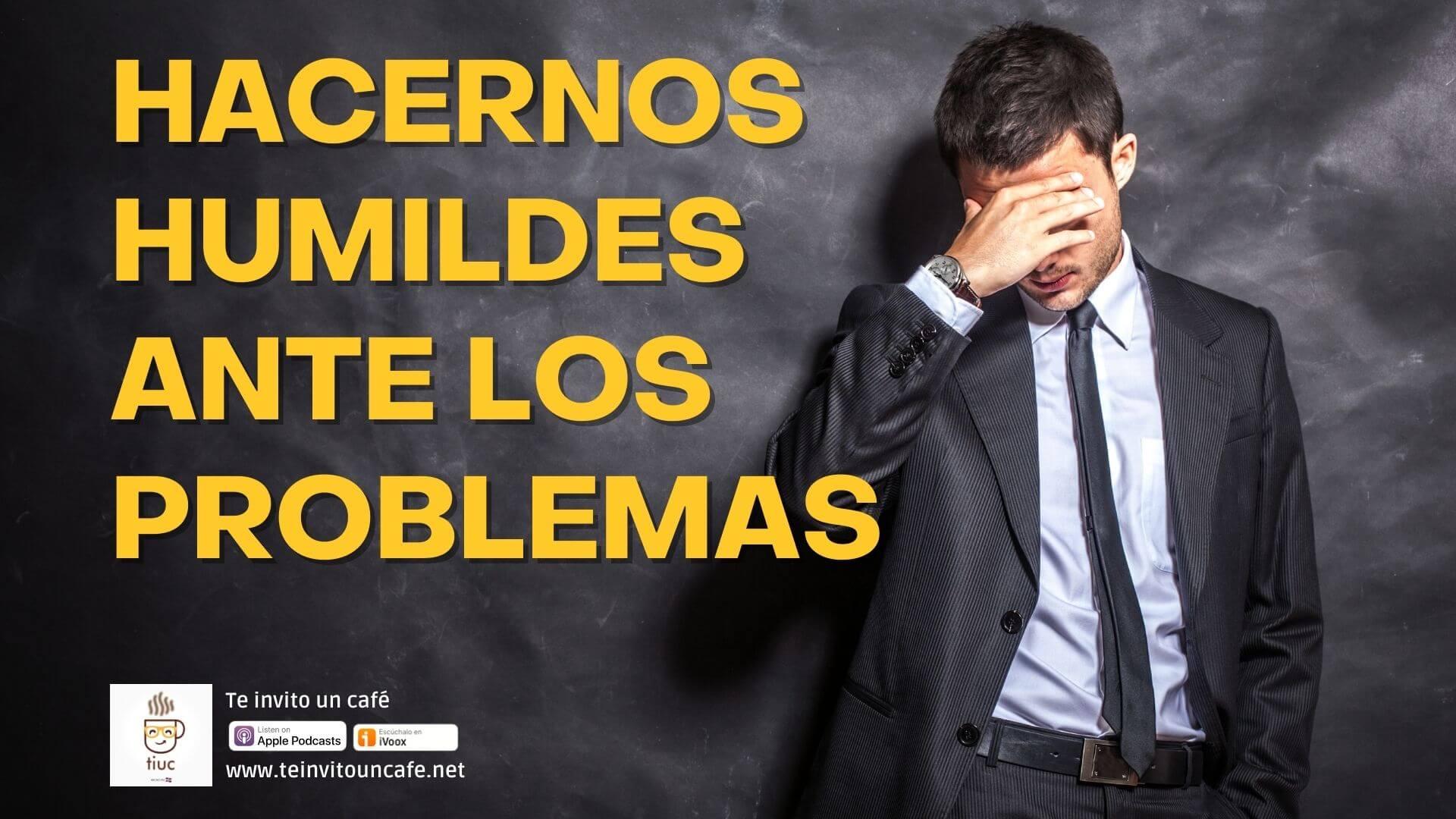1255. Hacernos Humildes Ante Los Problemas