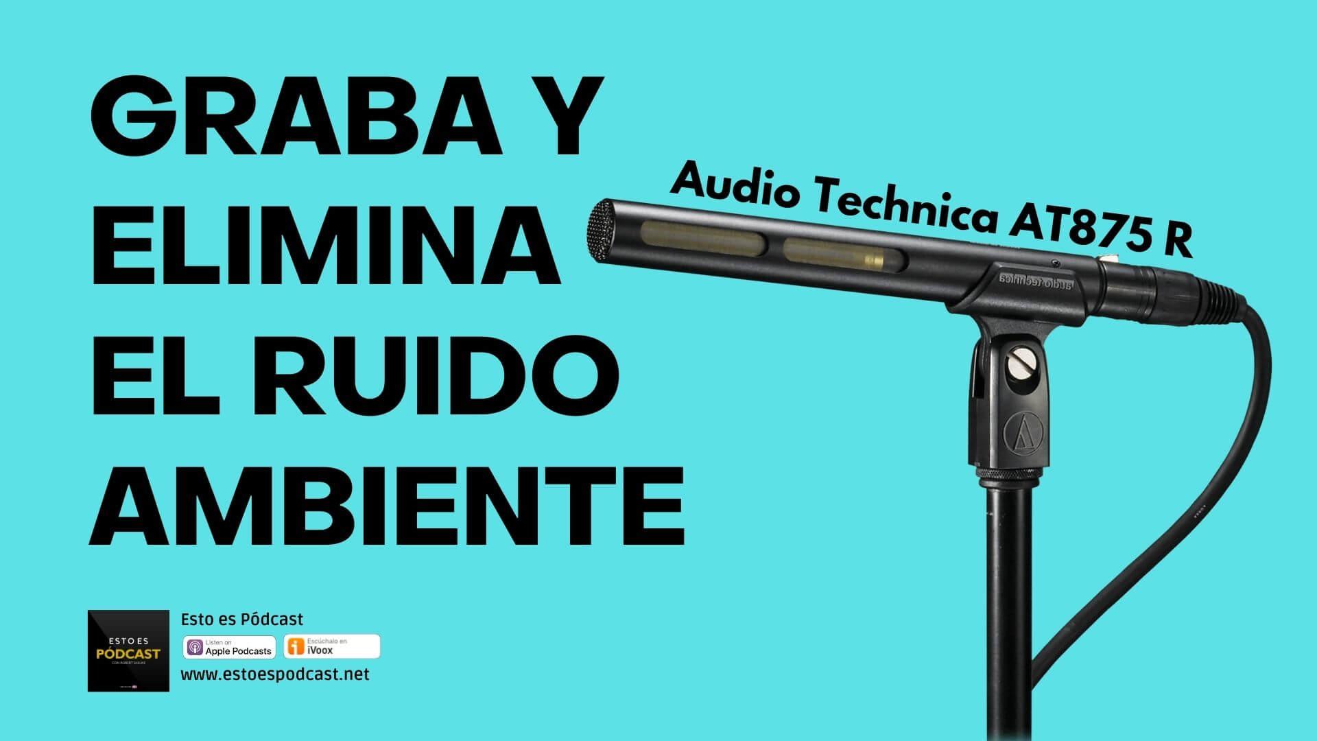 105. Graba y reduce el ruido de fondo al mínimo con el Micrófono AT875R
