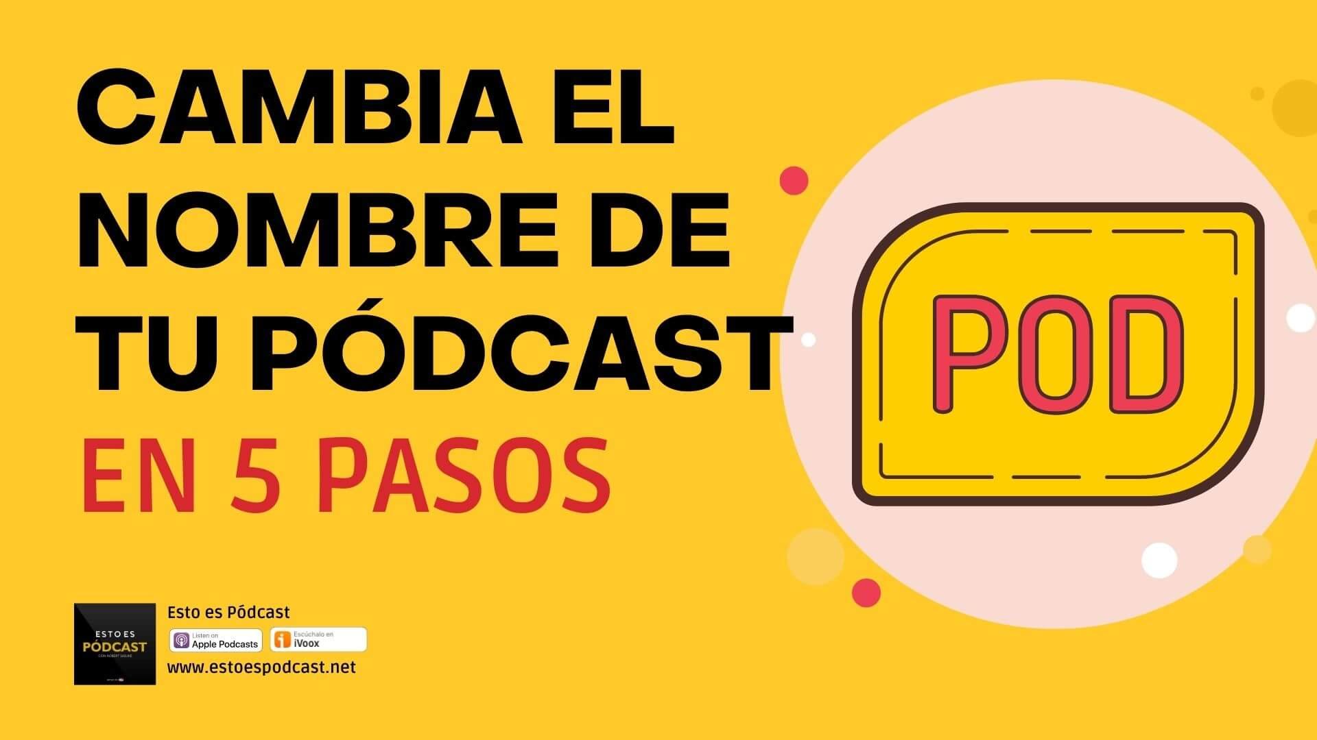 109. ¿Cuáles son los pasos para cambiar el nombre de mi podcast?