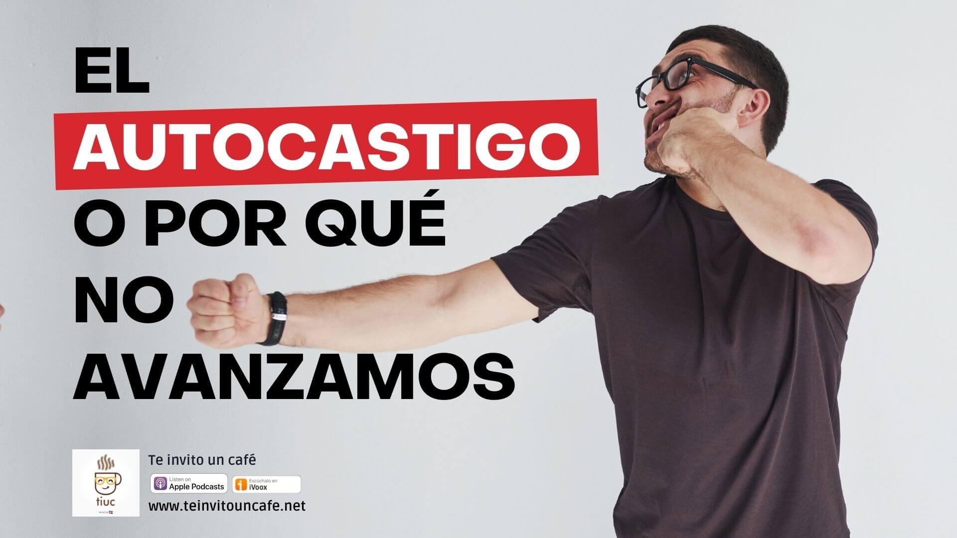 1265. El Autocastigo Explica Por Qué No Avanzamos