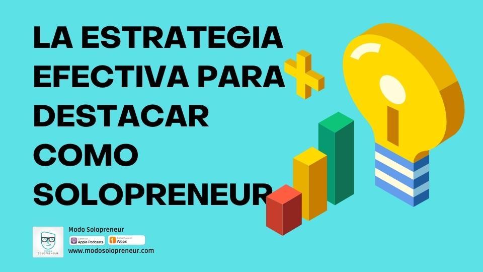 La estrategia EFECTIVA para destacar como Solopreneur