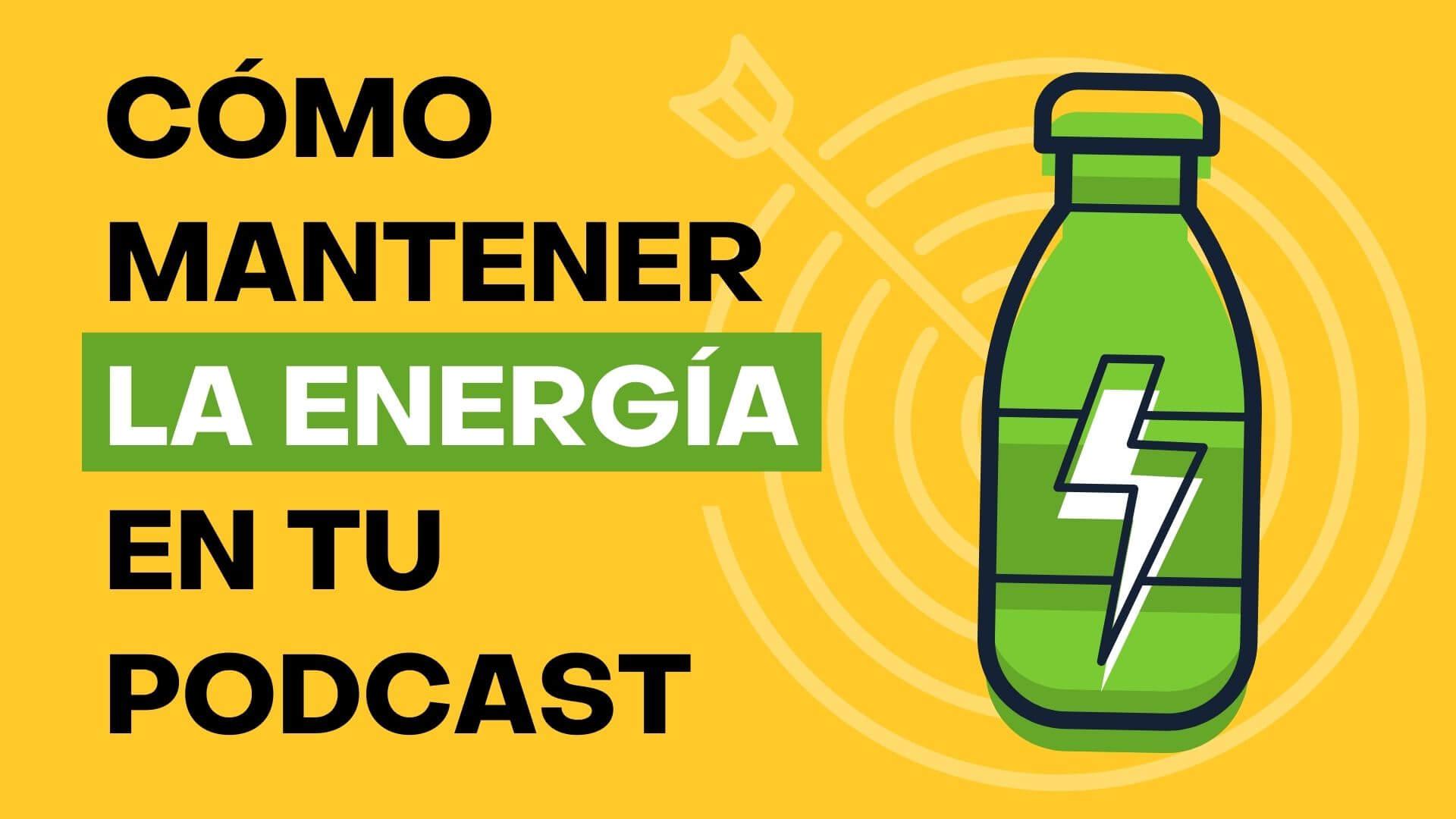 124. ¿Cómo hago para mantener la energía y enfoque con mis podcasts?