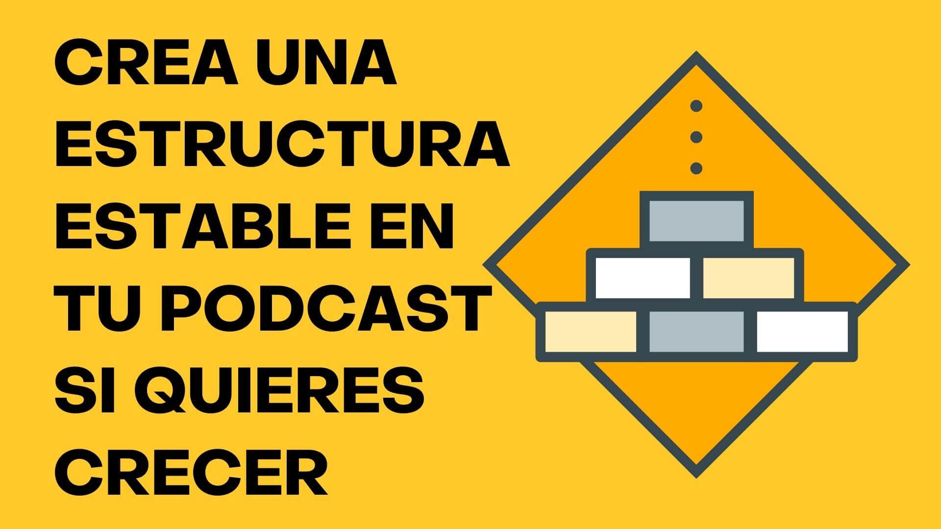 119. La Importancia de una Estructura Estable en tu Podcast