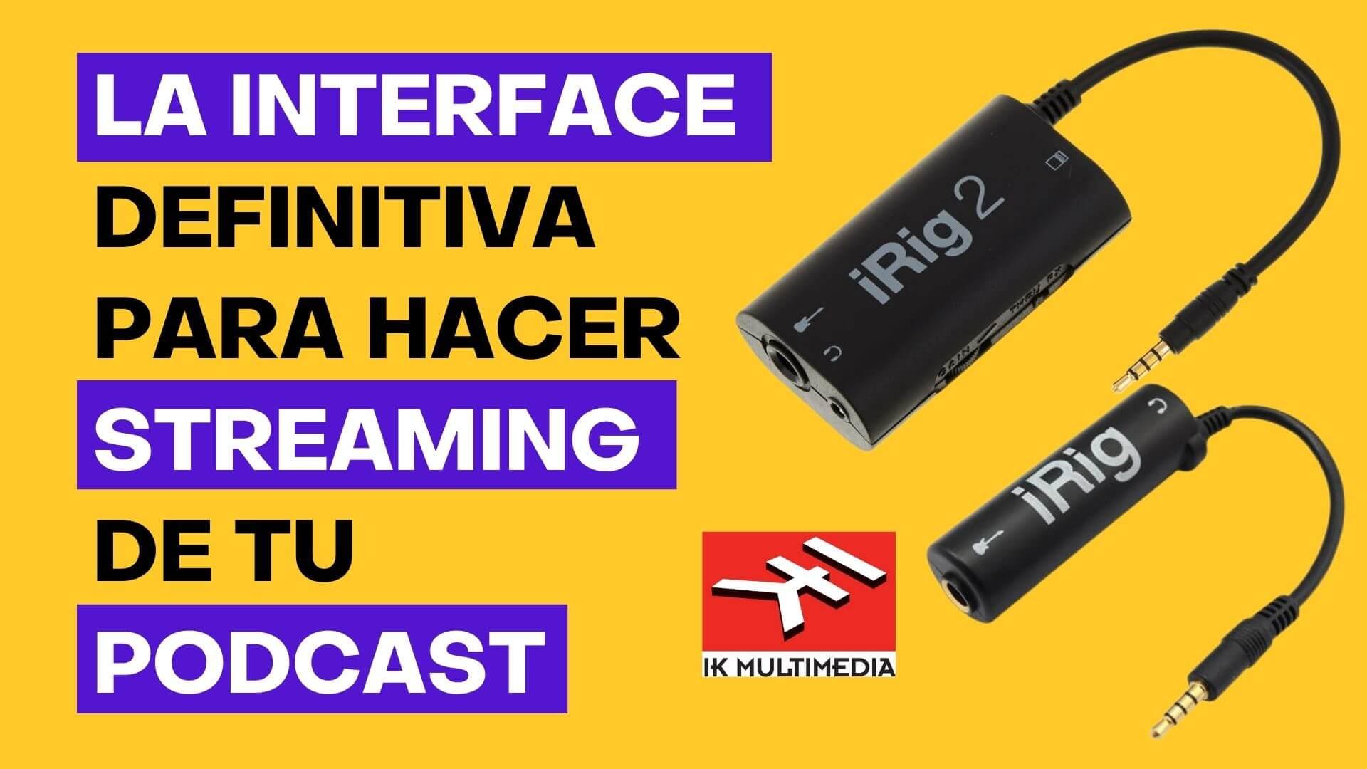 120. Interface Análoga iRig para hacer Streaming con tu Podcast