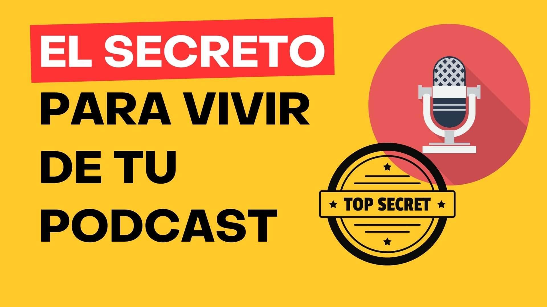 123. El Secreto si quieres vivir de tu Podcast