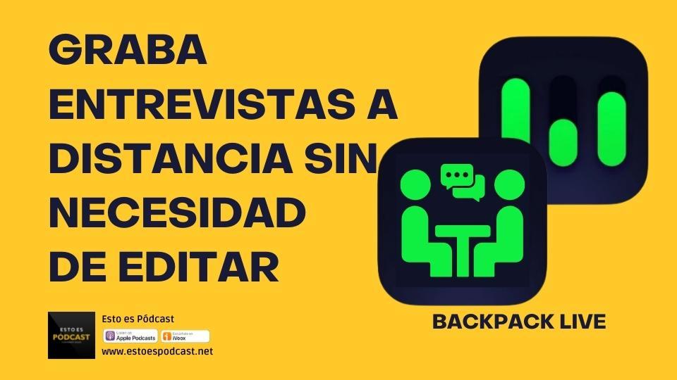 132. Graba con invitados en tu podcast y SIN EDITAR con: Backpack Live