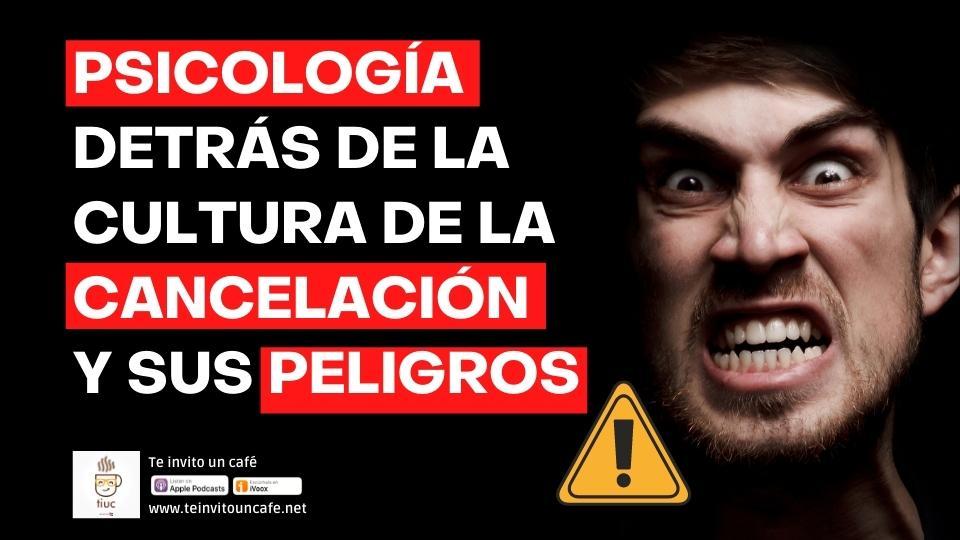1285. Psicología de la Cultura de la Cancelación y sus Peligros