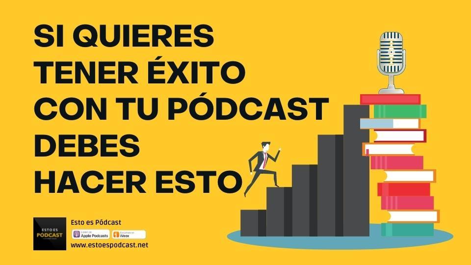 144. Para Lograr el Éxito con tu Podcast NECESITAS ESTO