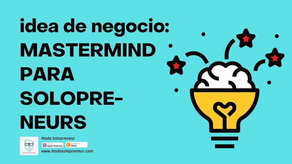 143. Idea de negocio: Mastermind de Emprendedores