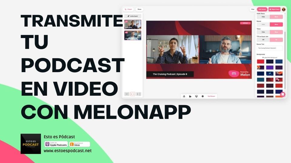 140. Trasmite tu podcast en video con MelonApp