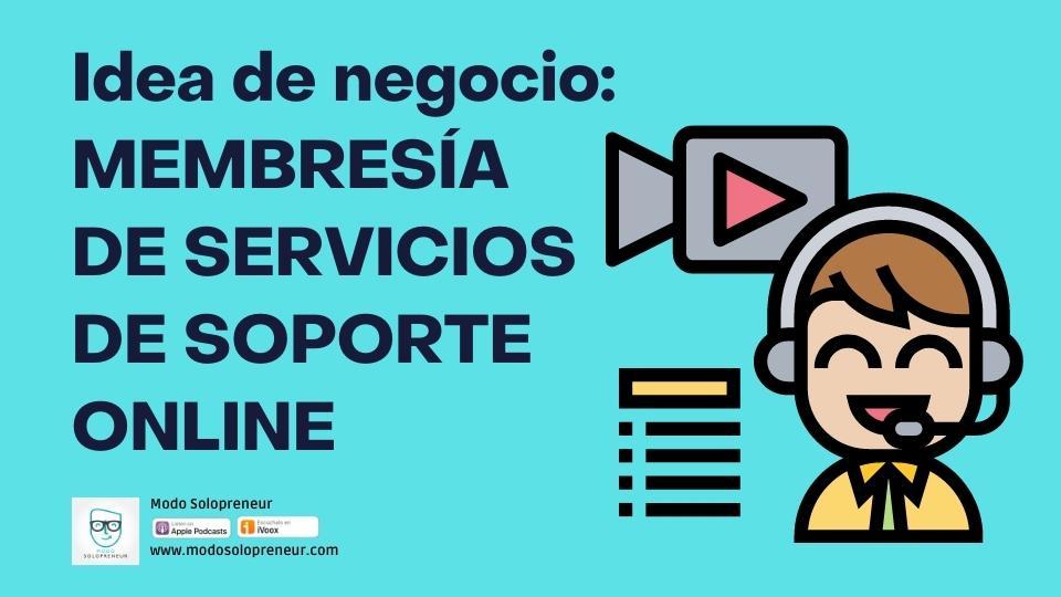 133. Idea de negocio: Membresía de Servicios de Soporte y Mantenimiento Online