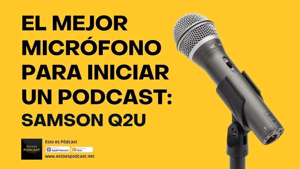 136. El mejor micrófono para iniciar un Podcast: Samson Q2U