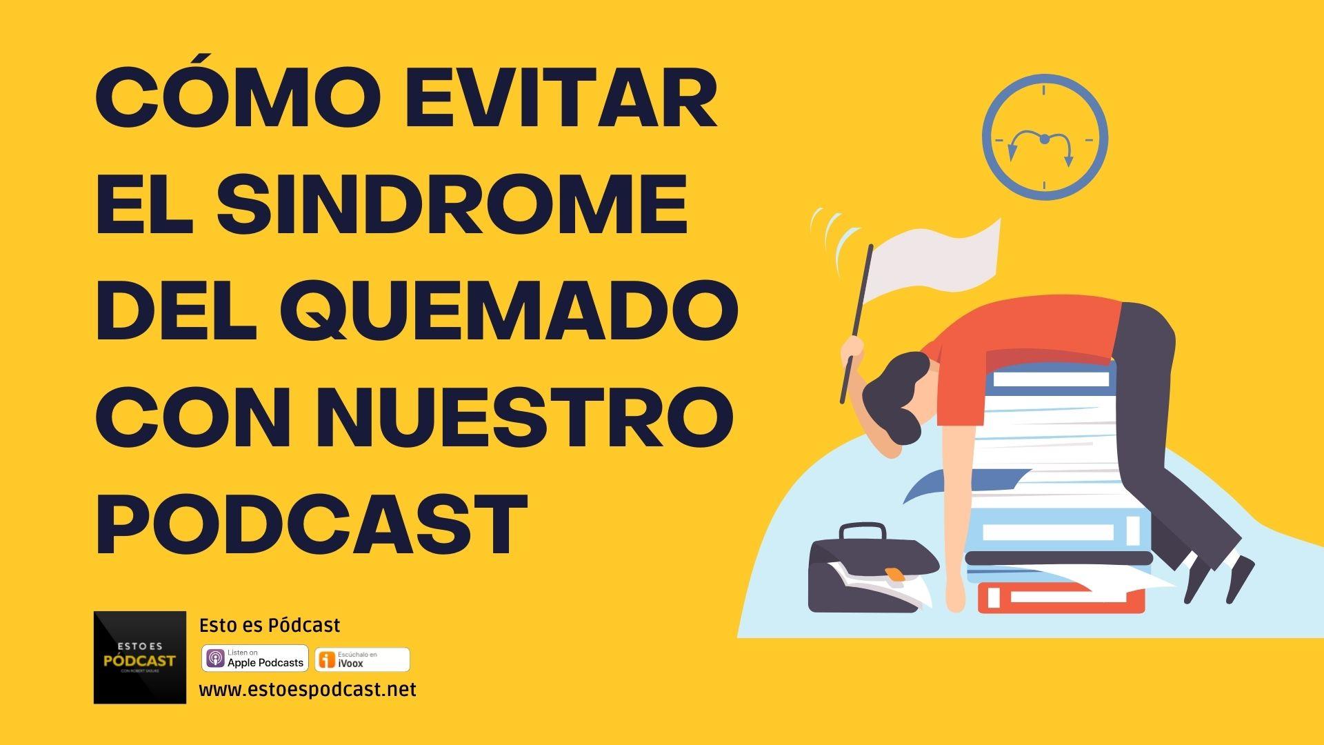 134. Cómo prevenir el Síndrome del Quemado en el Podcast