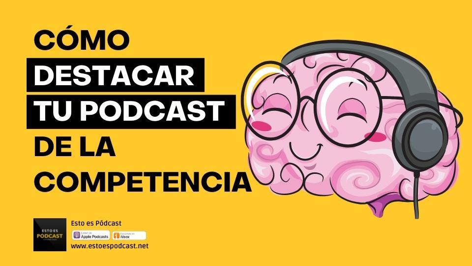 149. Cómo Destacar tu Podcast de la Competencia