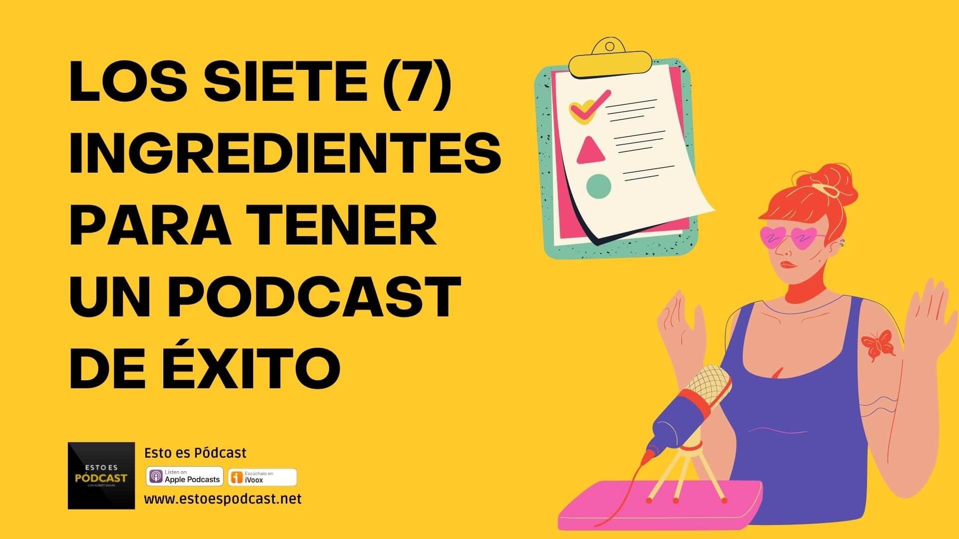 151. Los 7 Ingredientes para tener un Podcast Exitoso