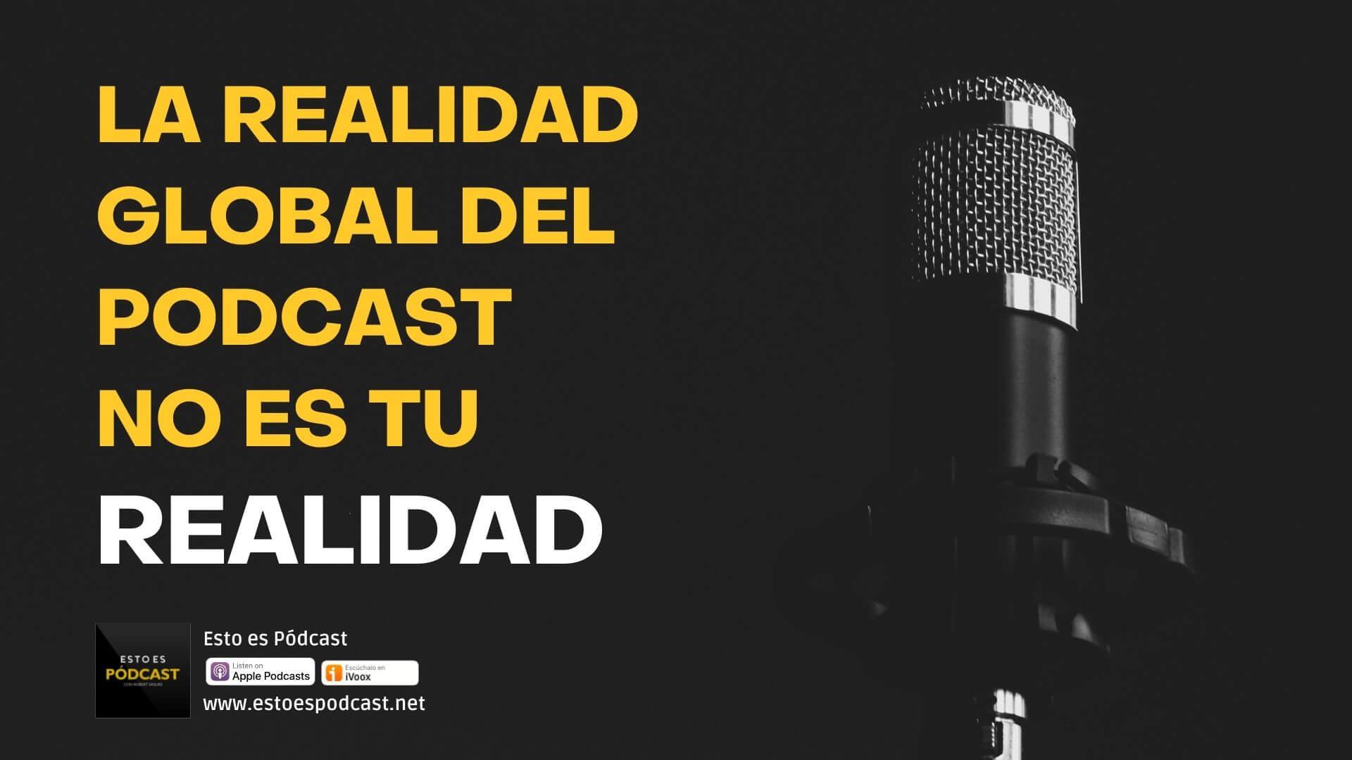 154. La Realidad Global del Podcast NO ES TU REALIDAD