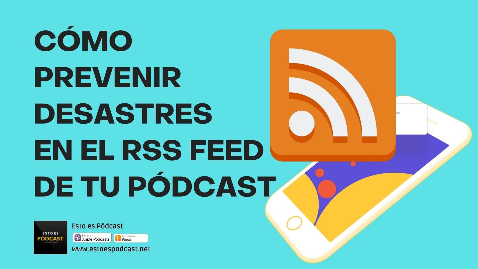 156. Cómo Prevenir Desastres En el Rss Feed de tu Podcast