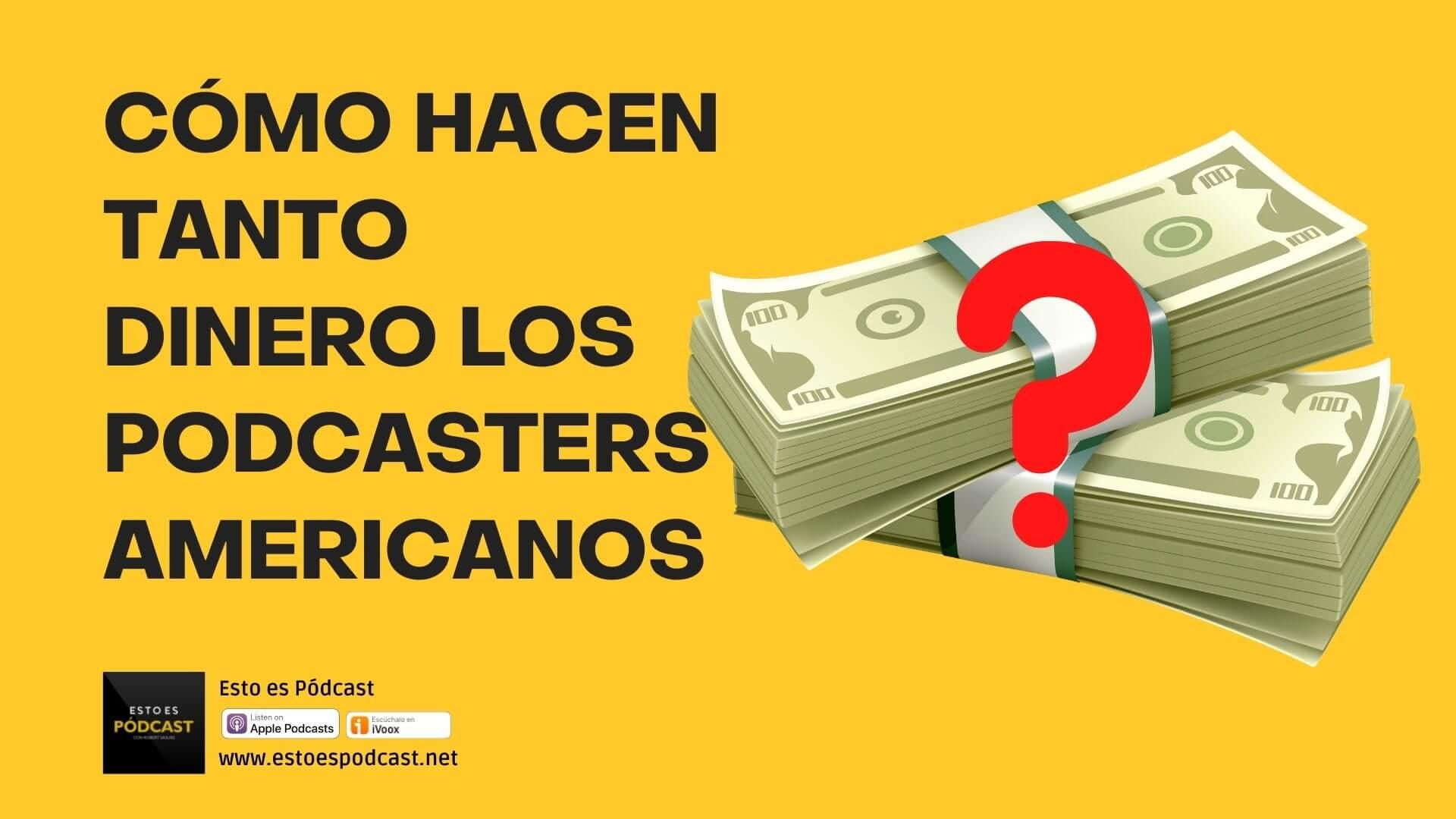 158. Cómo Hacen Tanto Dinero los Podcasters Americanos