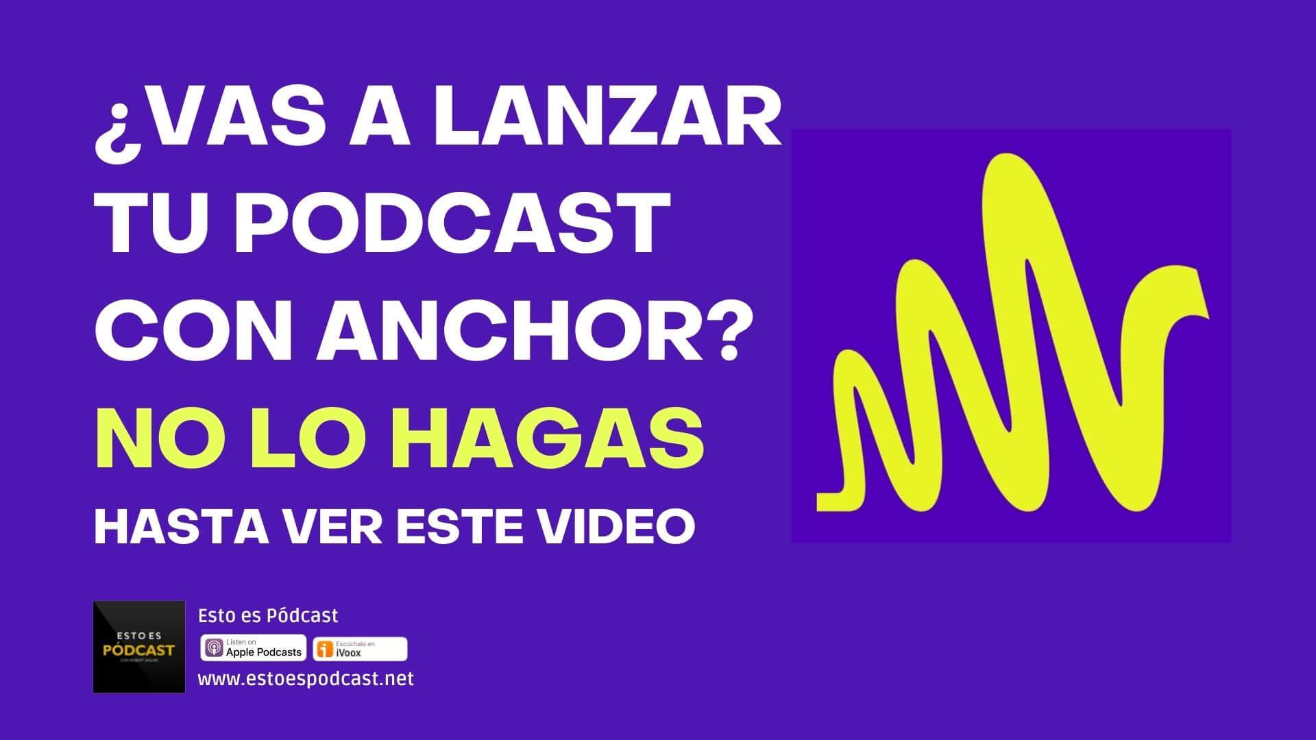 167. ¿Vas a lanzar tu podcast con Anchor? No lo hagas hasta escuchar esto