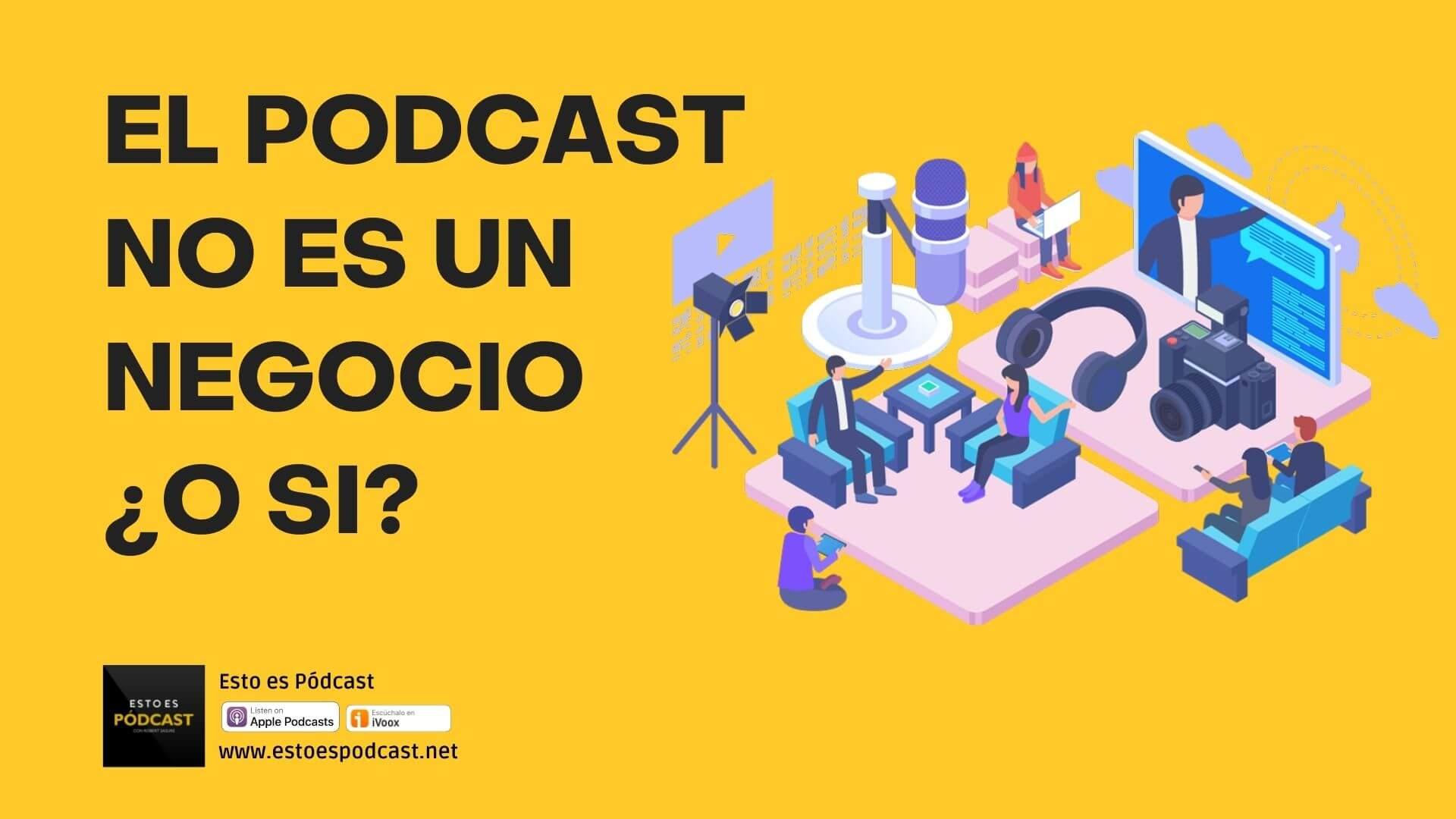 165. El Podcast no es un Negocio ¿o si?